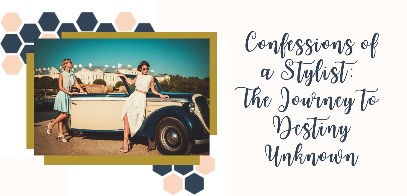 Confessions of a Stylist: The Journey to Destiny Unknown