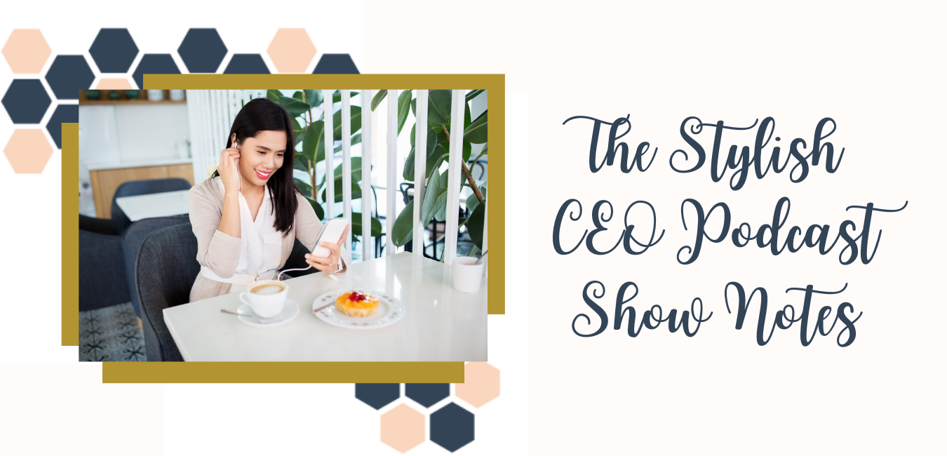 The Stylish CEO Podcast Show Notes