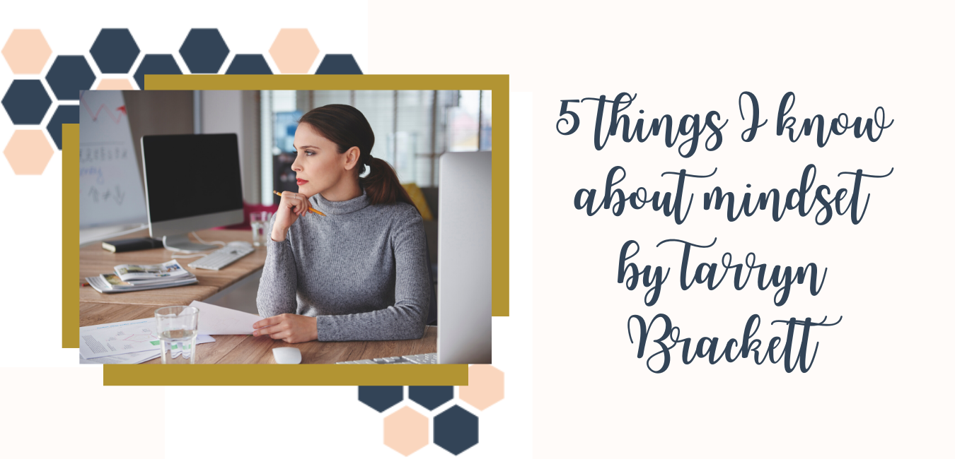 5 Things I Know About Mastering Your Mindset - Tarryn Brackett